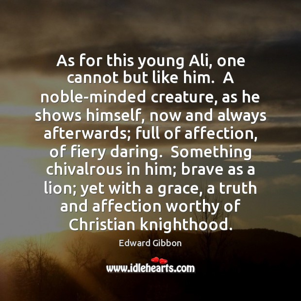 As for this young Ali, one cannot but like him.  A noble-minded Image