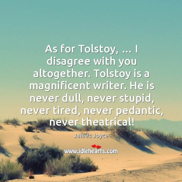 As for tolstoy, … I disagree with you altogether. Image