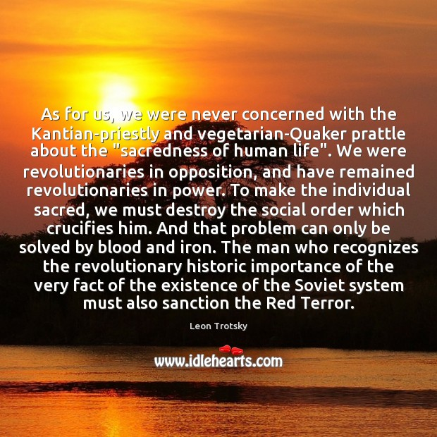 As for us, we were never concerned with the Kantian-priestly and vegetarian-Quaker Leon Trotsky Picture Quote