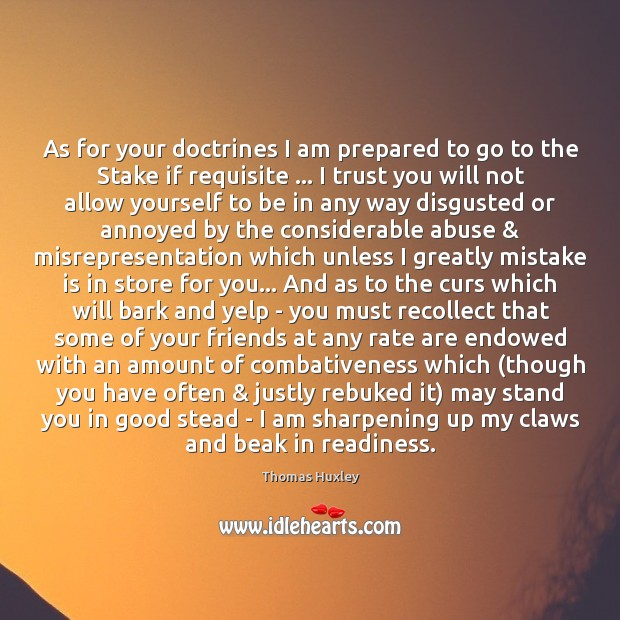 As for your doctrines I am prepared to go to the Stake Mistake Quotes Image