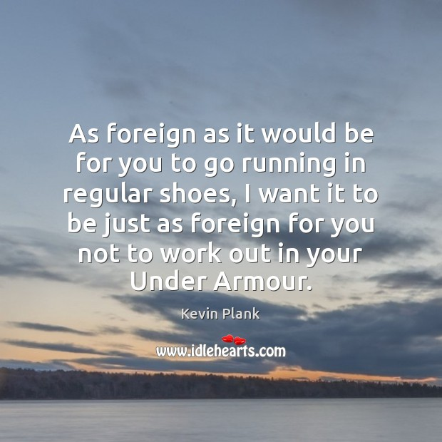 Image, As foreign as it would be for you to go running in