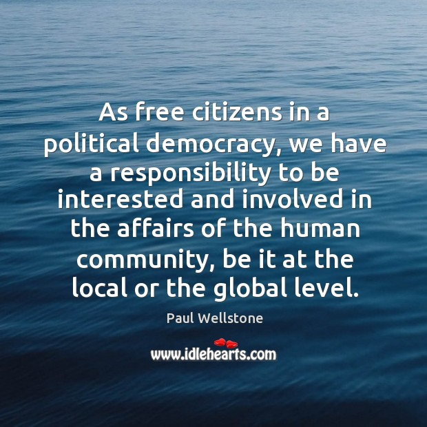 As free citizens in a political democracy, we have a responsibility Paul Wellstone Picture Quote