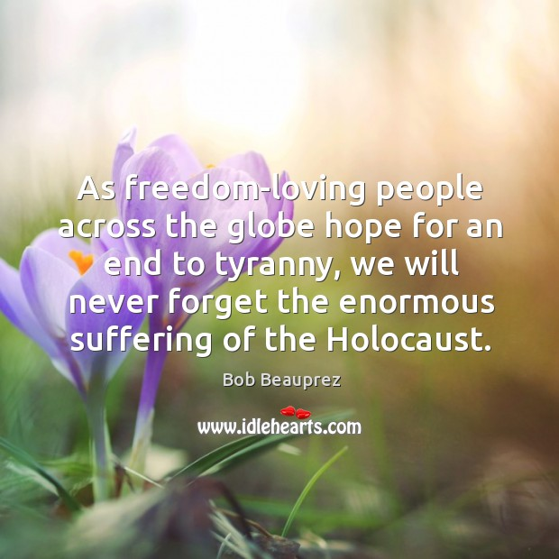As freedom-loving people across the globe hope for an end to tyranny, we will never Image