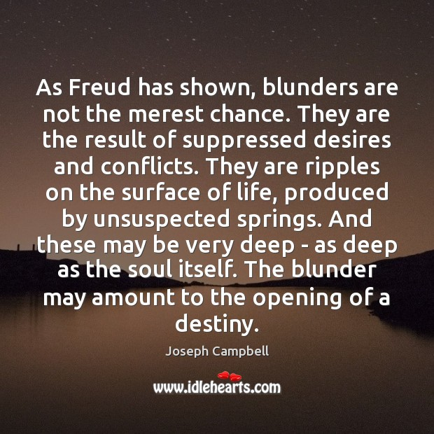As Freud has shown, blunders are not the merest chance. They are Image