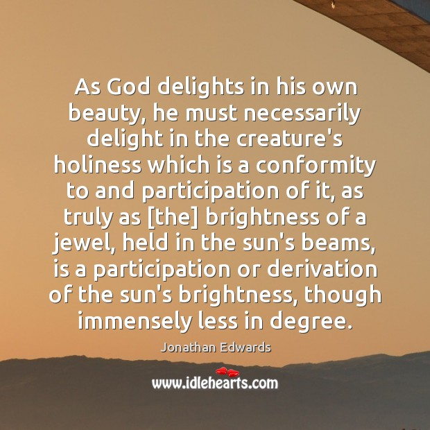 As God delights in his own beauty, he must necessarily delight in Image