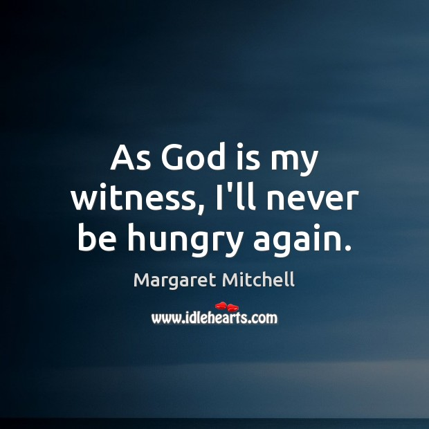 As God is my witness, I'll never be hungry again. Margaret Mitchell Picture Quote