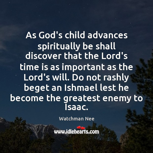 As God's child advances spiritually be shall discover that the Lord's time Image