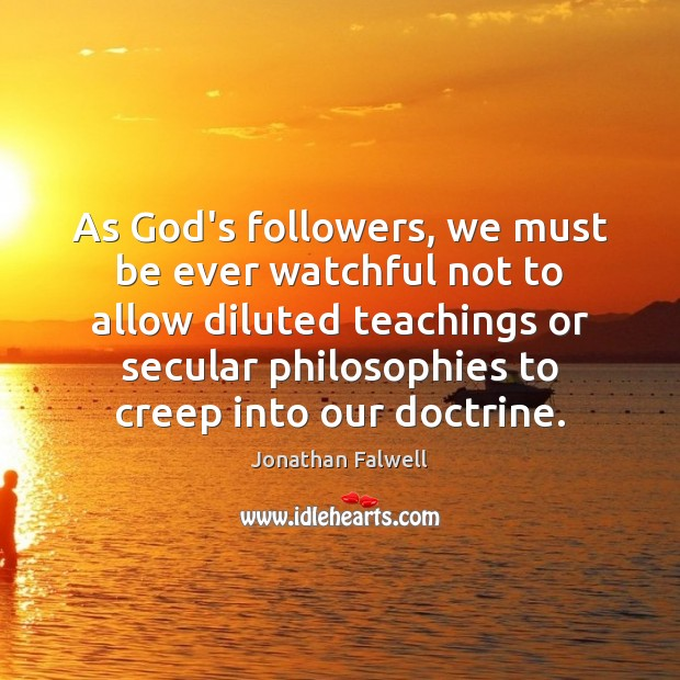 As God's followers, we must be ever watchful not to allow diluted Image
