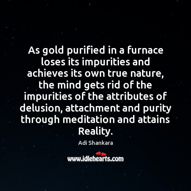 Image, As gold purified in a furnace loses its impurities and achieves its