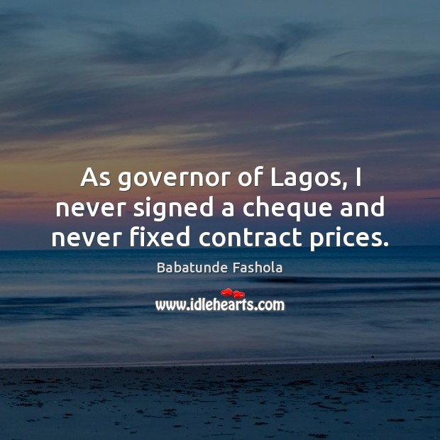 Image, As governor of Lagos, I never signed a cheque and never fixed contract prices.