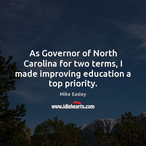 As Governor of North Carolina for two terms, I made improving education a top priority. Priority Quotes Image