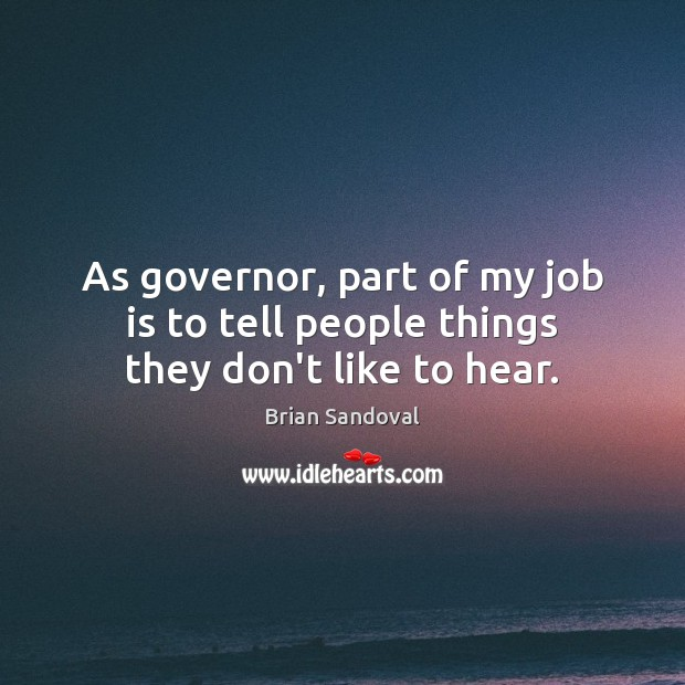 Image, As governor, part of my job is to tell people things they don't like to hear.