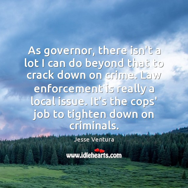 As governor, there isn't a lot I can do beyond that to Jesse Ventura Picture Quote