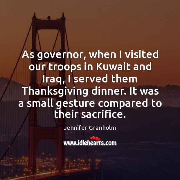 As governor, when I visited our troops in Kuwait and Iraq, I Thanksgiving Quotes Image