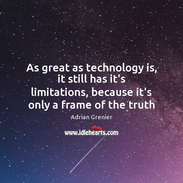 Image, As great as technology is, it still has it's limitations, because it's
