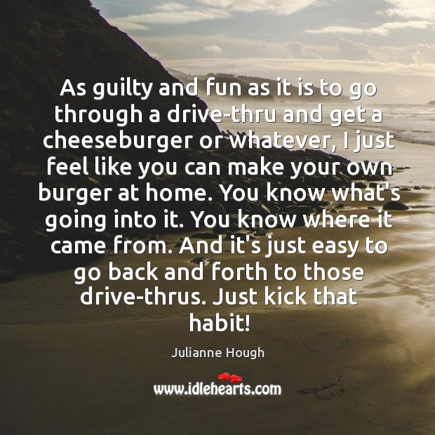 As guilty and fun as it is to go through a drive-thru Julianne Hough Picture Quote