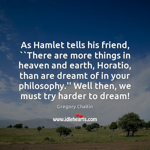 """As Hamlet tells his friend, """"There are more things in heaven and Dream Quotes Image"""