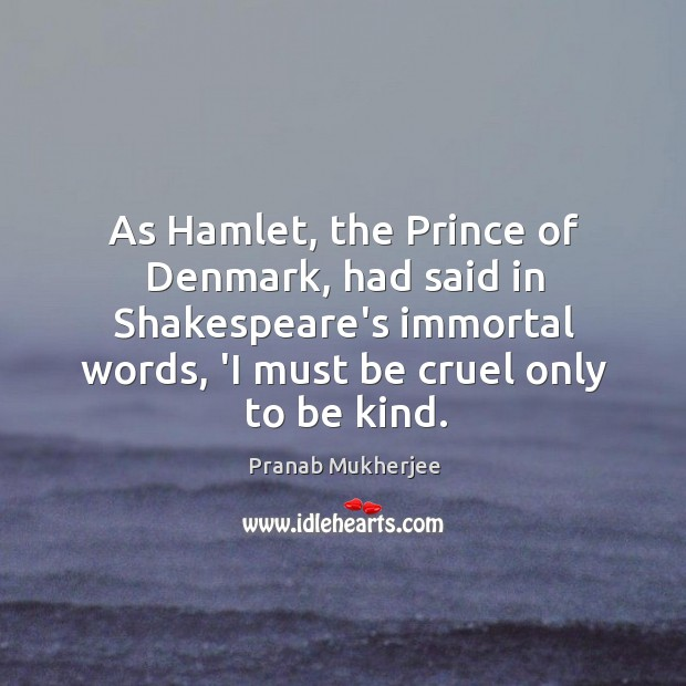 As Hamlet, the Prince of Denmark, had said in Shakespeare's immortal words, Image