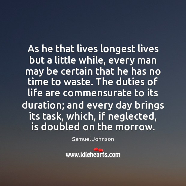 Image, As he that lives longest lives but a little while, every man