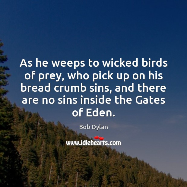 Image, As he weeps to wicked birds of prey, who pick up on
