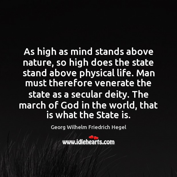 As high as mind stands above nature, so high does the state Georg Wilhelm Friedrich Hegel Picture Quote