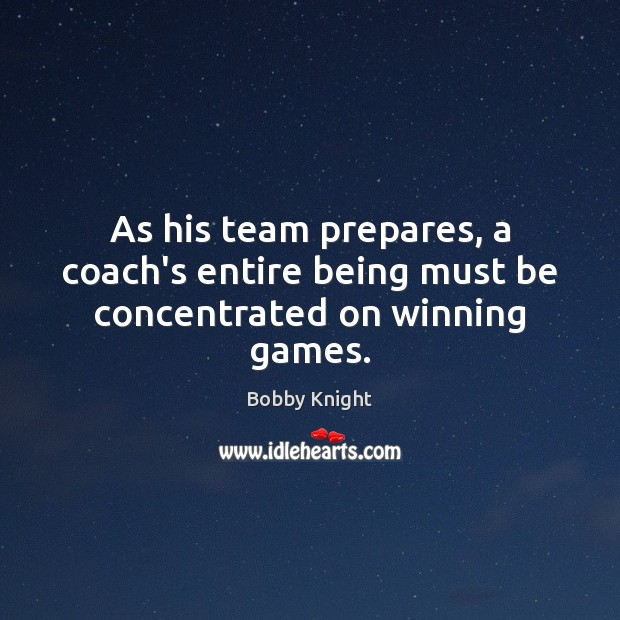 Image, As his team prepares, a coach's entire being must be concentrated on winning games.