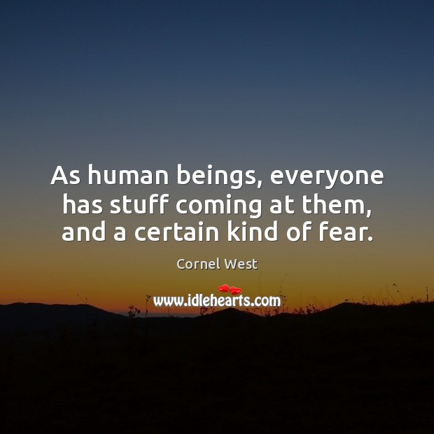 Image, As human beings, everyone has stuff coming at them, and a certain kind of fear.