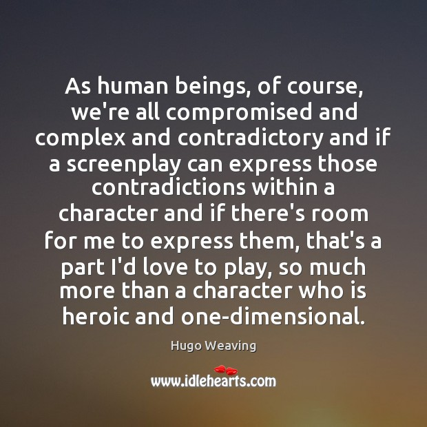 As human beings, of course, we're all compromised and complex and contradictory Hugo Weaving Picture Quote
