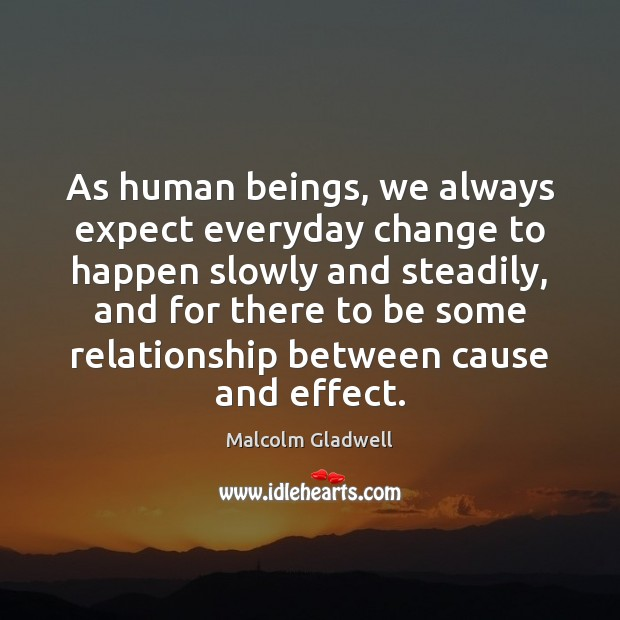 Image, As human beings, we always expect everyday change to happen slowly and