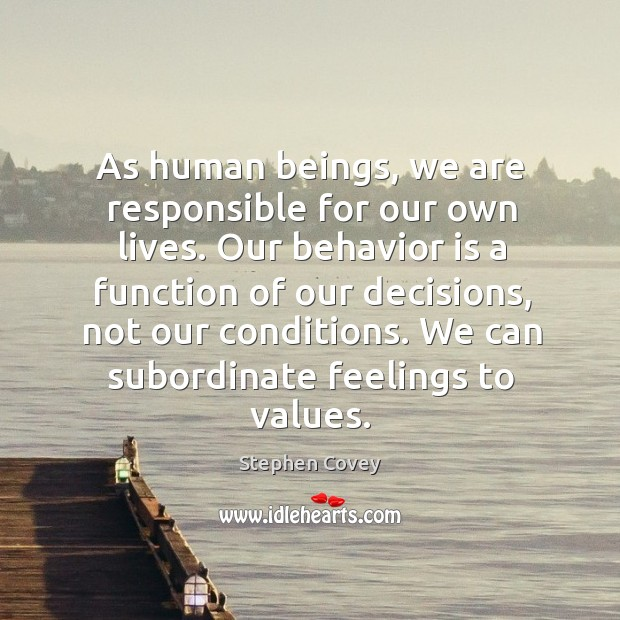 As human beings, we are responsible for our own lives. Our behavior Image