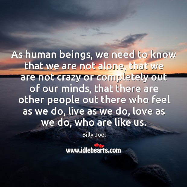 As human beings, we need to know that we are not alone Image