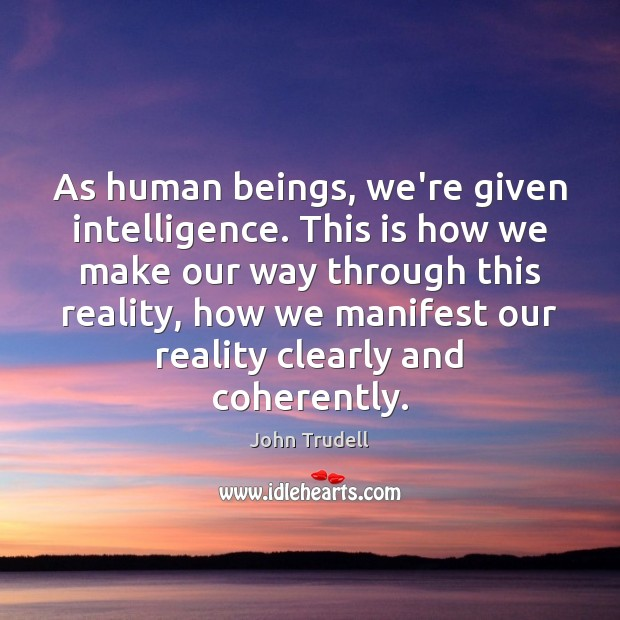 As human beings, we're given intelligence. This is how we make our Image