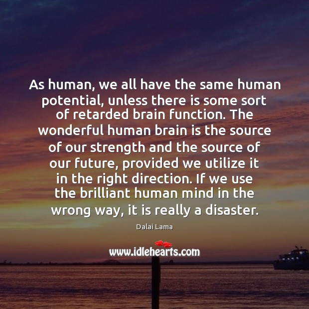 As human, we all have the same human potential, unless there is Image