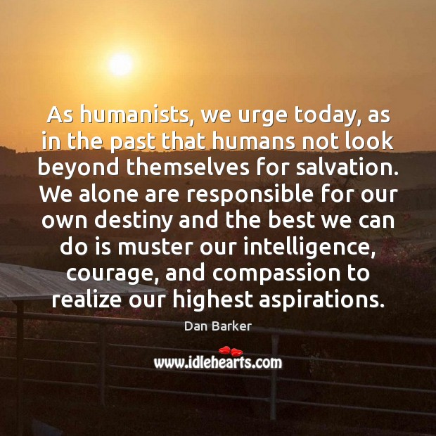 Image, As humanists, we urge today, as in the past that humans not