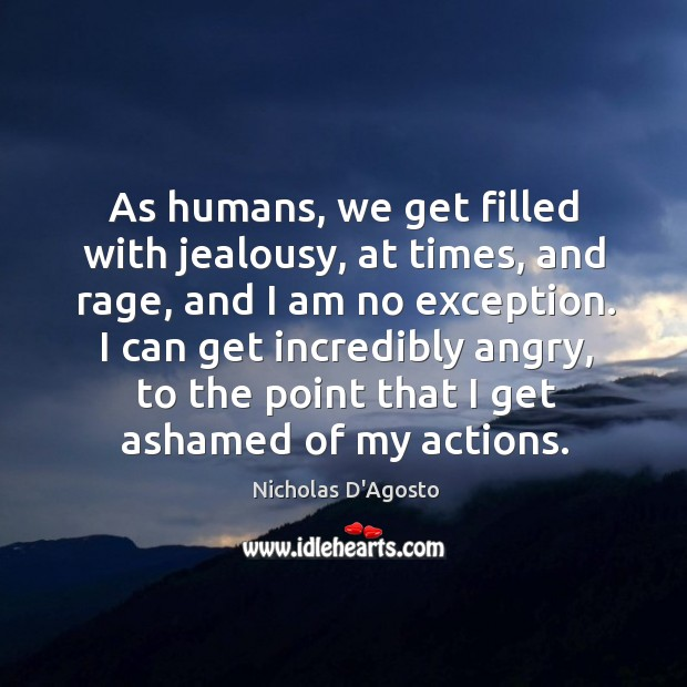 As humans, we get filled with jealousy, at times, and rage, and Image