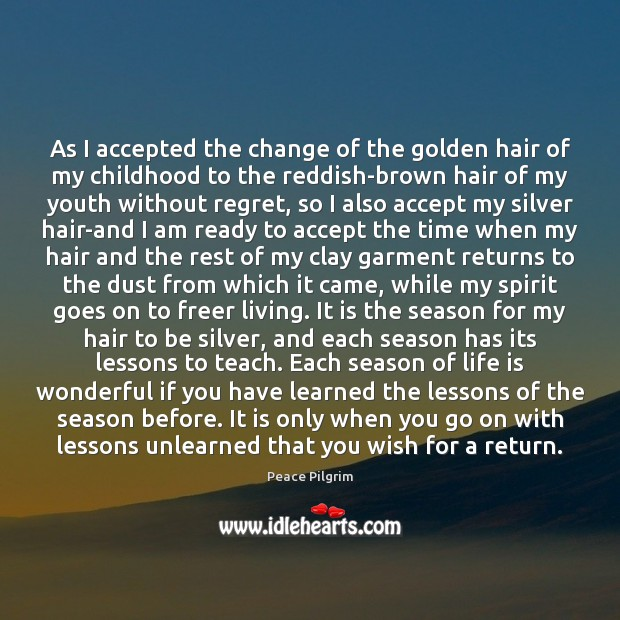 As I accepted the change of the golden hair of my childhood Peace Pilgrim Picture Quote