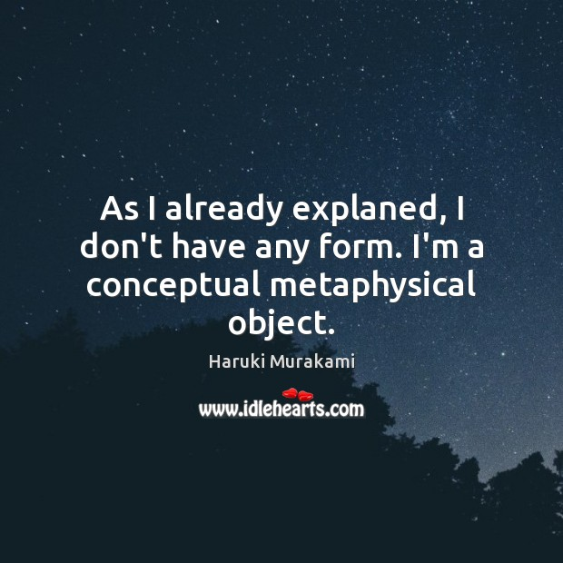 As I already explaned, I don't have any form. I'm a conceptual metaphysical object. Image
