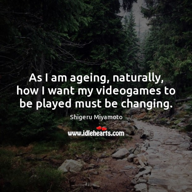 Image, As I am ageing, naturally, how I want my videogames to be played must be changing.