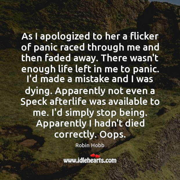 As I apologized to her a flicker of panic raced through me Robin Hobb Picture Quote