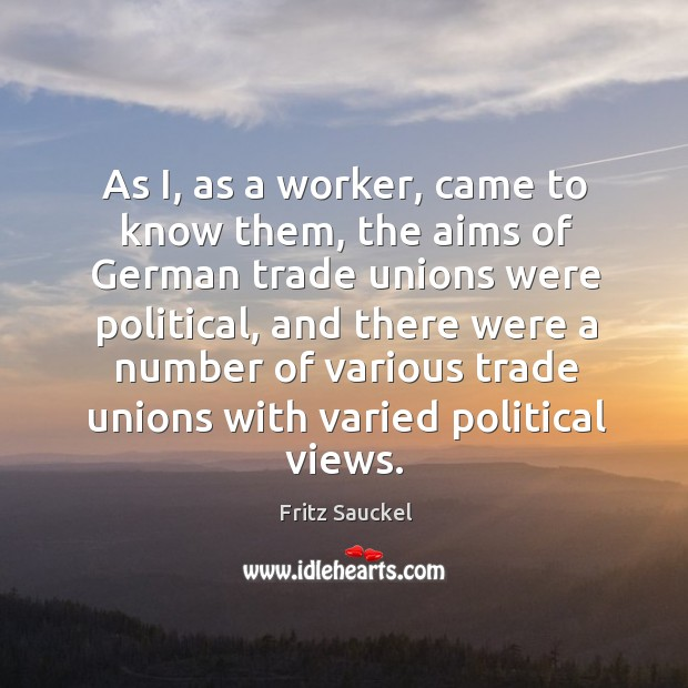 As i, as a worker, came to know them, the aims of german trade unions were political Image