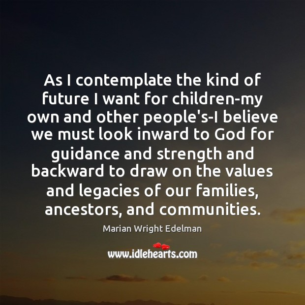 As I contemplate the kind of future I want for children-my own Marian Wright Edelman Picture Quote