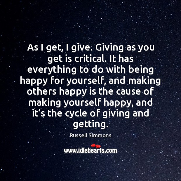 As I get, I give. Giving as you get is critical. It Russell Simmons Picture Quote
