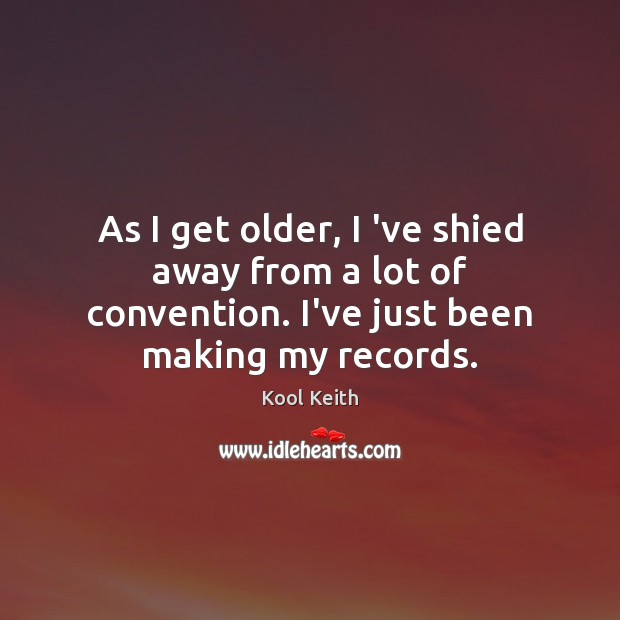 As I get older, I 've shied away from a lot of Image