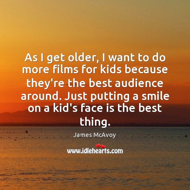 Image, As I get older, I want to do more films for kids