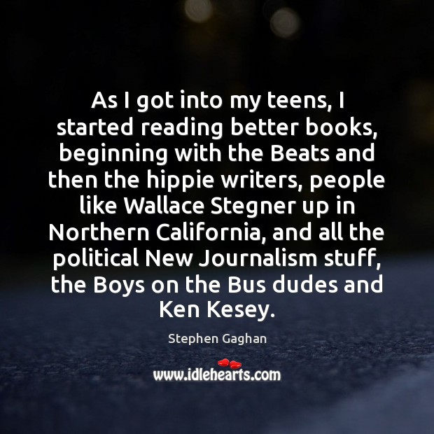As I got into my teens, I started reading better books, beginning Teen Quotes Image
