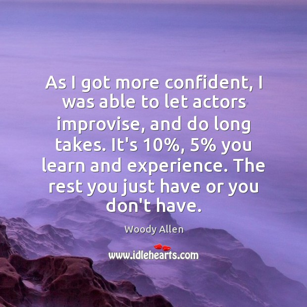 As I got more confident, I was able to let actors improvise, Woody Allen Picture Quote