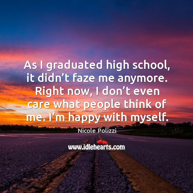 As I graduated high school, it didn't faze me anymore. Nicole Polizzi Picture Quote