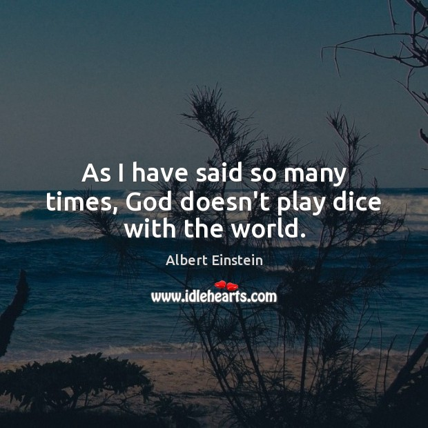 Image, As I have said so many times, God doesn't play dice with the world.