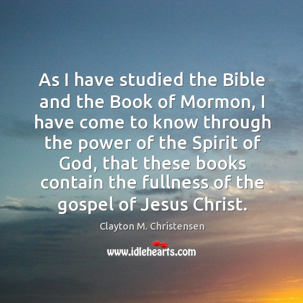 As I have studied the bible and the book of mormon, I have come to know through the power Image