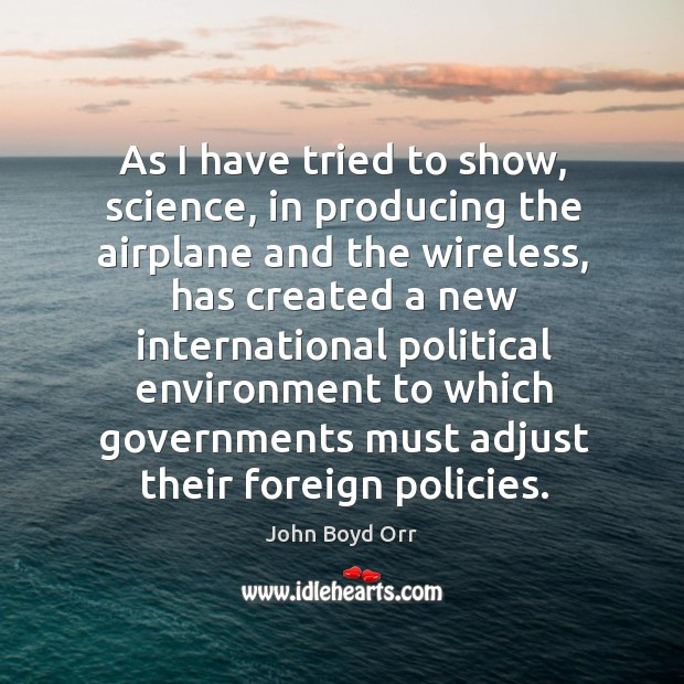 As I have tried to show, science, in producing the airplane and the wireless John Boyd Orr Picture Quote